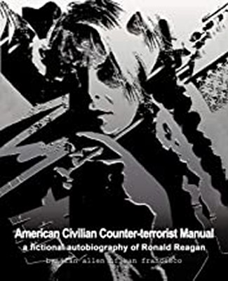 American Civilian Counter-Terrorist Manual: A Fictional Autobiography of Ronald Reagan  ...available in paperback and/or e-book editions ...a big novel documenting the destabilization of the Soviet Union and Eastern Europe starting at the Russian Revolution & birth of the Soviet Empire to it's demise during the Reagan Administration, with an appendix of documentation